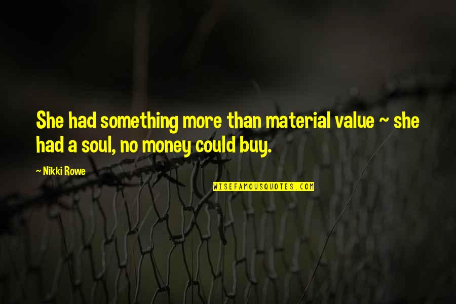 Value Something Quotes By Nikki Rowe: She had something more than material value ~