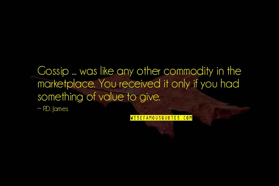 Value Something Quotes By P.D. James: Gossip ... was like any other commodity in