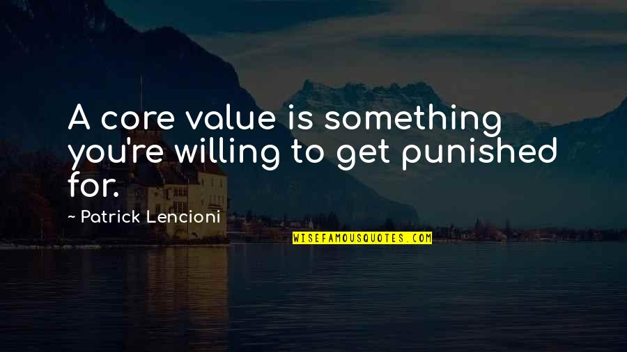 Value Something Quotes By Patrick Lencioni: A core value is something you're willing to