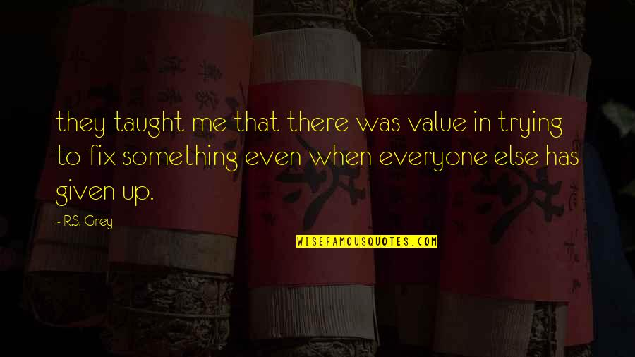 Value Something Quotes By R.S. Grey: they taught me that there was value in