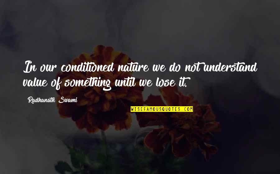 Value Something Quotes By Radhanath Swami: In our conditioned nature we do not understand