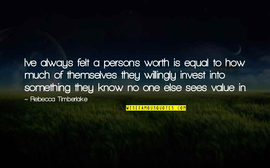Value Something Quotes By Rebecca Timberlake: I've always felt a person's worth is equal
