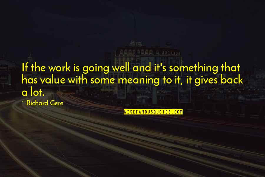 Value Something Quotes By Richard Gere: If the work is going well and it's
