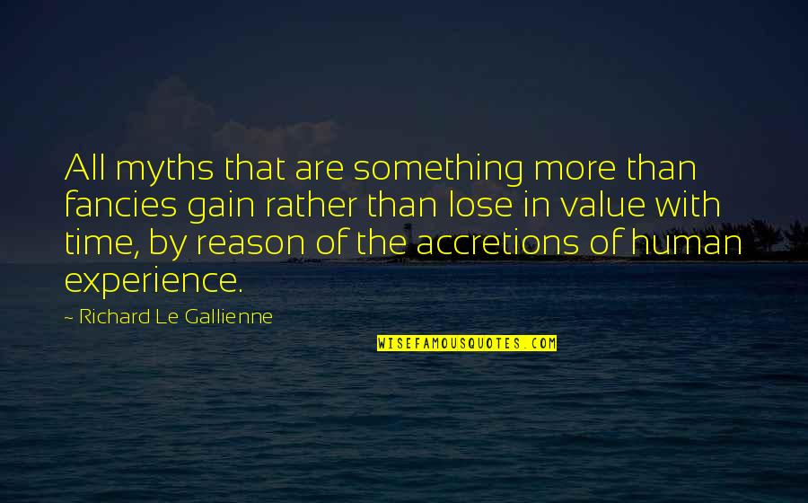 Value Something Quotes By Richard Le Gallienne: All myths that are something more than fancies