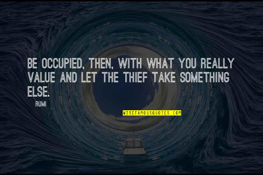 Value Something Quotes By Rumi: Be occupied, then, with what you really value