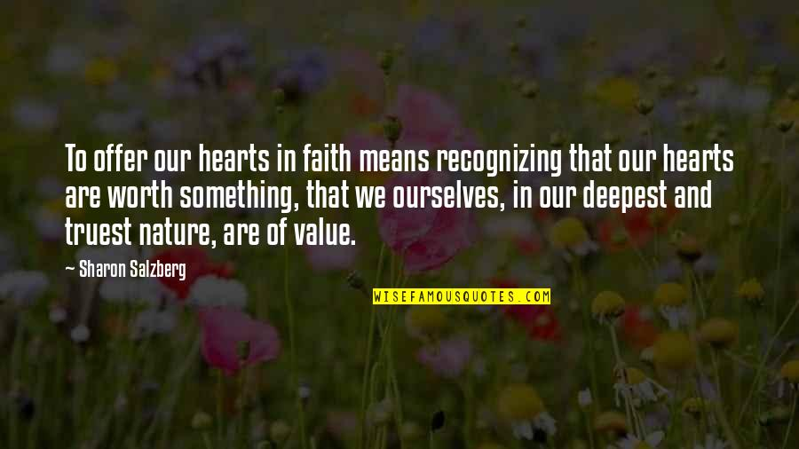 Value Something Quotes By Sharon Salzberg: To offer our hearts in faith means recognizing
