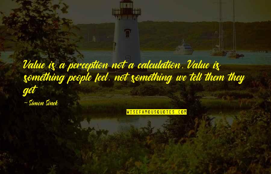 Value Something Quotes By Simon Sinek: Value is a perception not a calculation. Value
