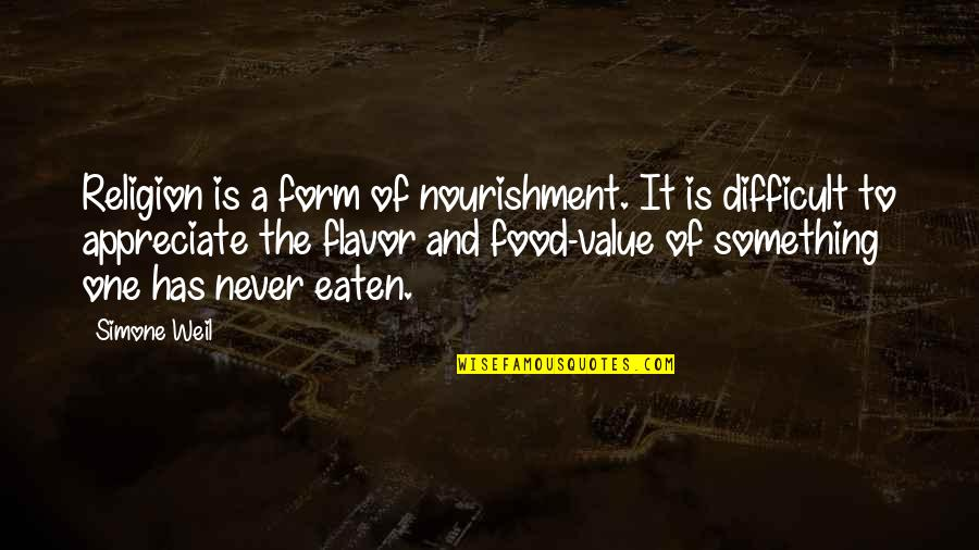 Value Something Quotes By Simone Weil: Religion is a form of nourishment. It is