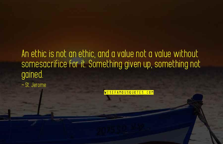 Value Something Quotes By St. Jerome: An ethic is not an ethic, and a