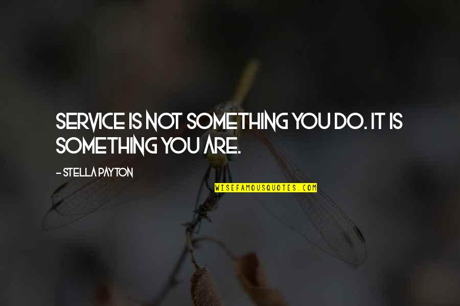 Value Something Quotes By Stella Payton: Service is not something you do. It is