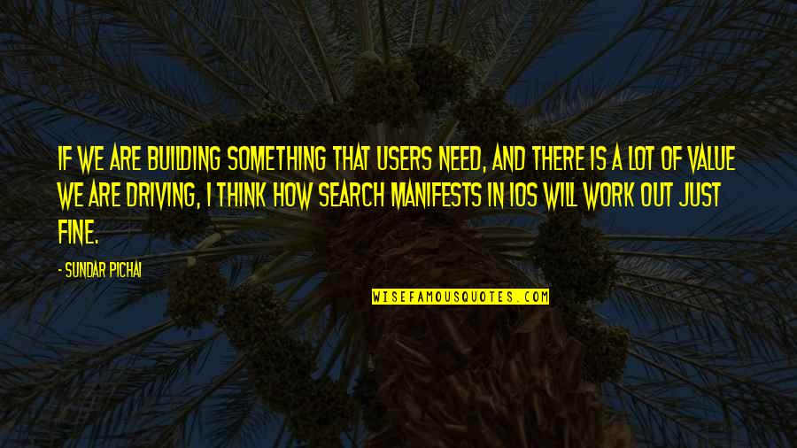Value Something Quotes By Sundar Pichai: If we are building something that users need,