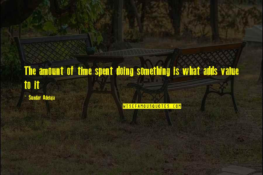 Value Something Quotes By Sunday Adelaja: The amount of time spent doing something is