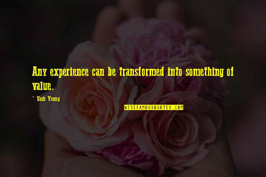 Value Something Quotes By Vash Young: Any experience can be transformed into something of