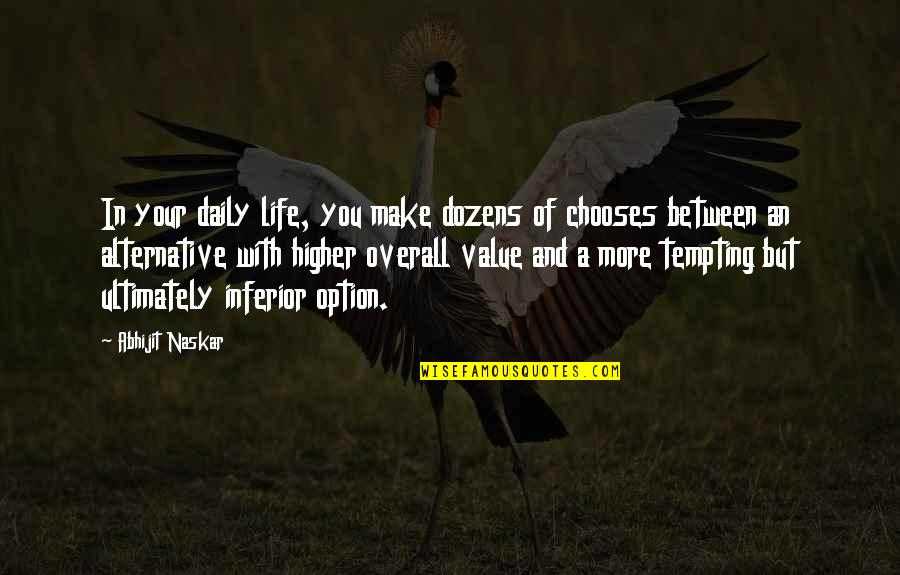 Value Your Life Quotes By Abhijit Naskar: In your daily life, you make dozens of