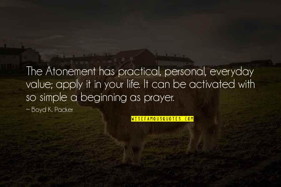 Value Your Life Quotes By Boyd K. Packer: The Atonement has practical, personal, everyday value; apply
