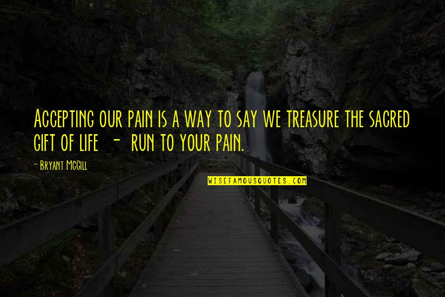 Value Your Life Quotes By Bryant McGill: Accepting our pain is a way to say