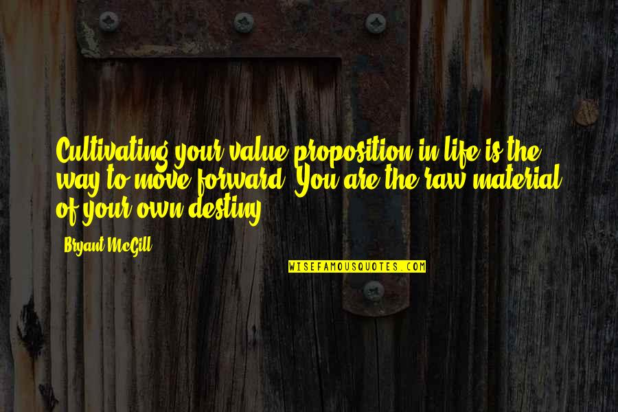 Value Your Life Quotes By Bryant McGill: Cultivating your value proposition in life is the