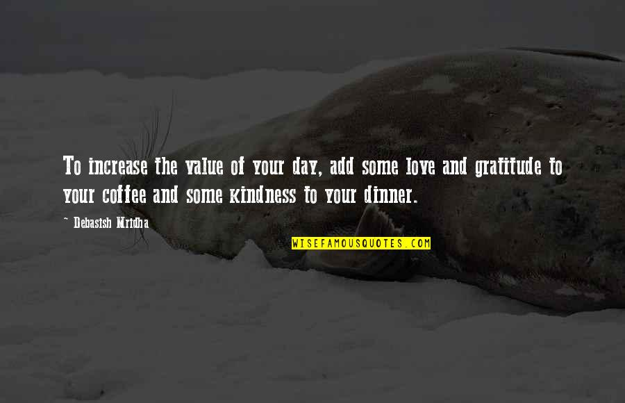 Value Your Life Quotes By Debasish Mridha: To increase the value of your day, add
