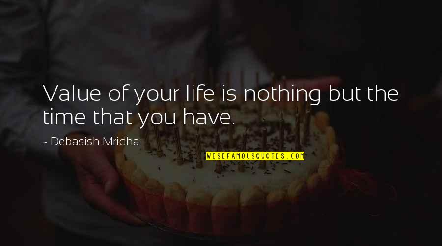 Value Your Life Quotes By Debasish Mridha: Value of your life is nothing but the