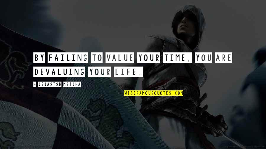 Value Your Life Quotes By Debasish Mridha: By failing to value your time, you are