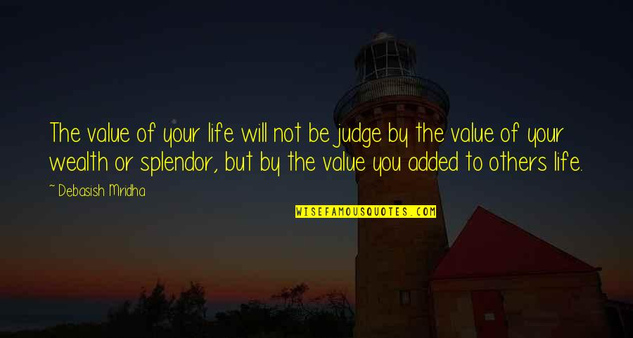 Value Your Life Quotes By Debasish Mridha: The value of your life will not be