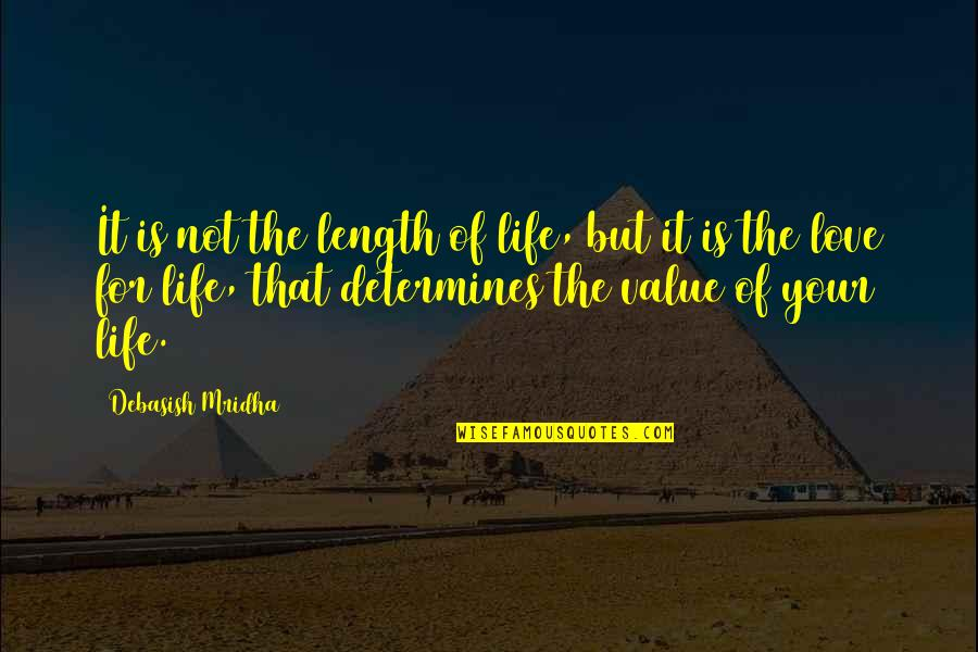Value Your Life Quotes By Debasish Mridha: It is not the length of life, but