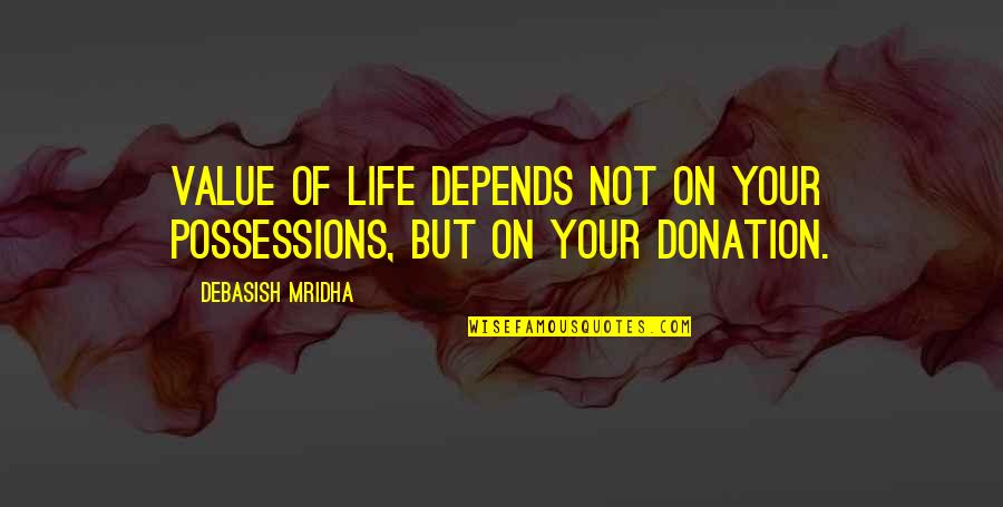 Value Your Life Quotes By Debasish Mridha: Value of life depends not on your possessions,