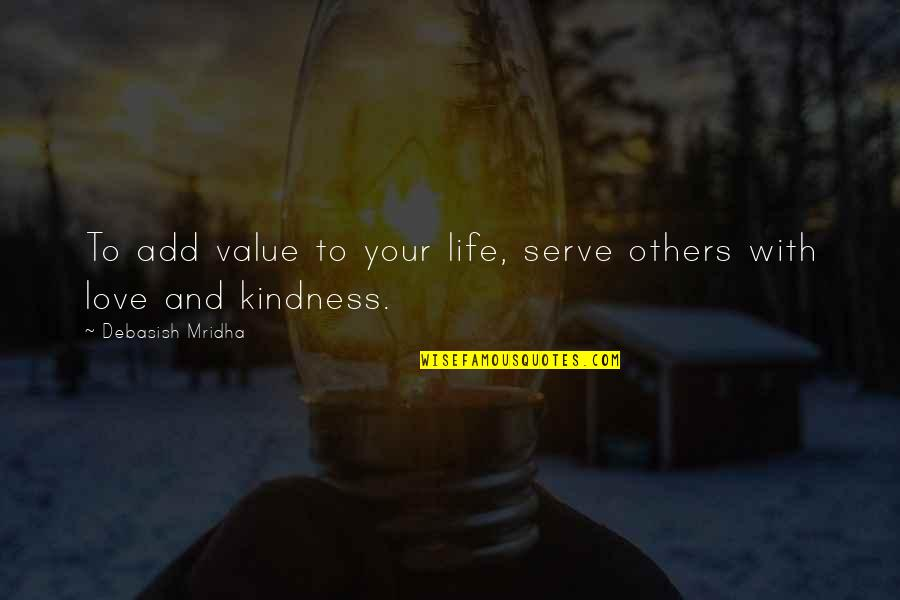 Value Your Life Quotes By Debasish Mridha: To add value to your life, serve others