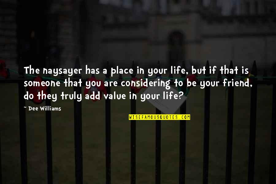 Value Your Life Quotes By Dee Williams: The naysayer has a place in your life,