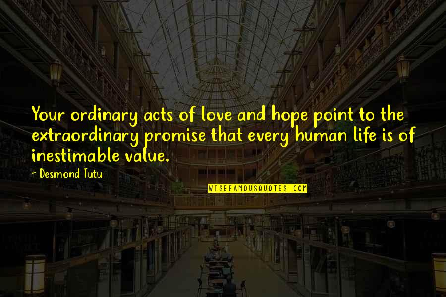 Value Your Life Quotes By Desmond Tutu: Your ordinary acts of love and hope point
