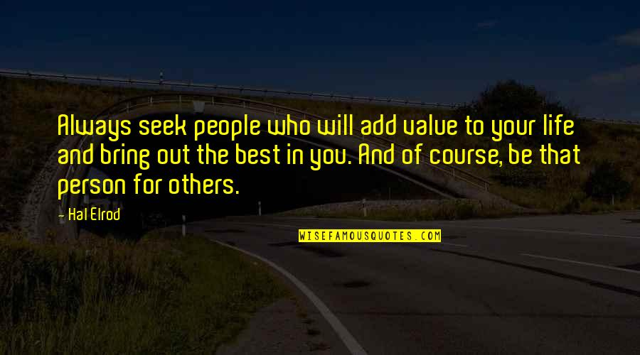 Value Your Life Quotes By Hal Elrod: Always seek people who will add value to