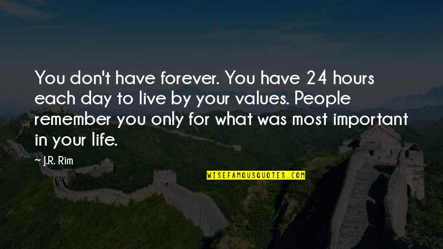 Value Your Life Quotes By J.R. Rim: You don't have forever. You have 24 hours
