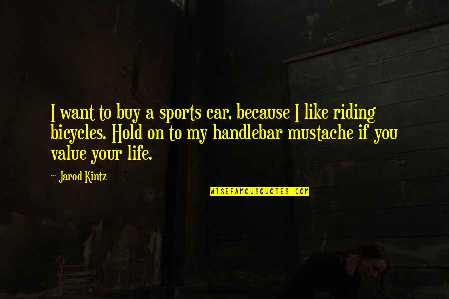 Value Your Life Quotes By Jarod Kintz: I want to buy a sports car, because