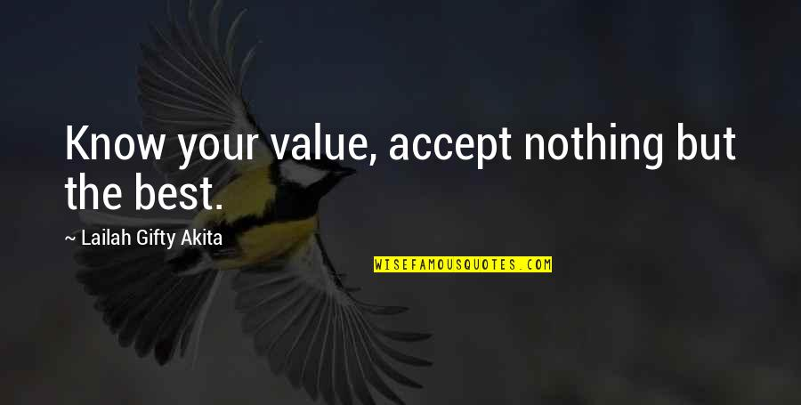 Value Your Life Quotes By Lailah Gifty Akita: Know your value, accept nothing but the best.