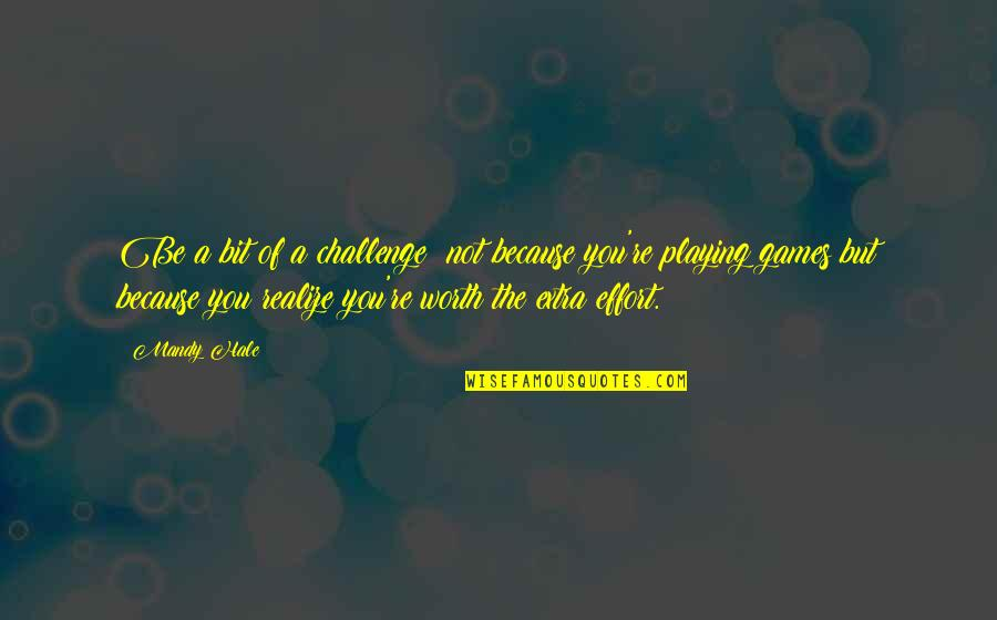 Value Your Life Quotes By Mandy Hale: Be a bit of a challenge; not because