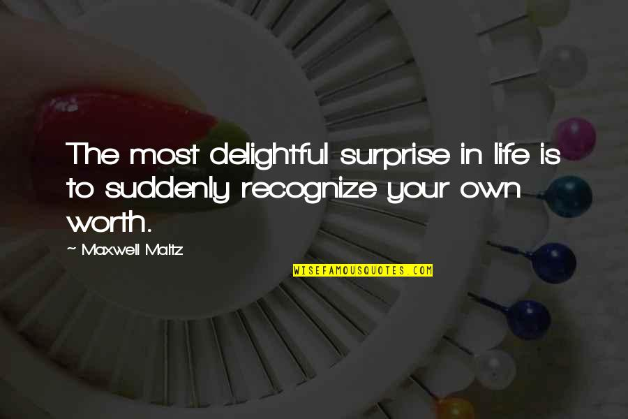 Value Your Life Quotes By Maxwell Maltz: The most delightful surprise in life is to
