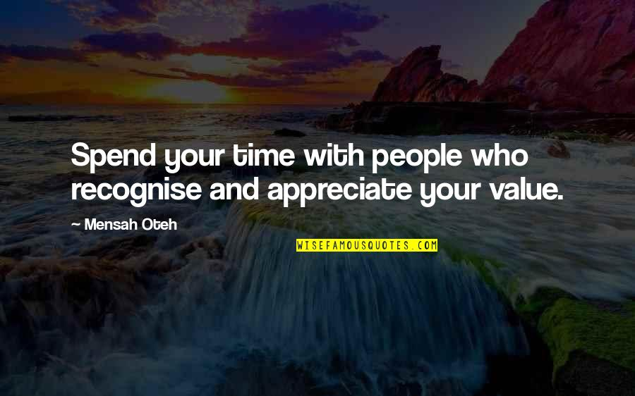 Value Your Life Quotes By Mensah Oteh: Spend your time with people who recognise and