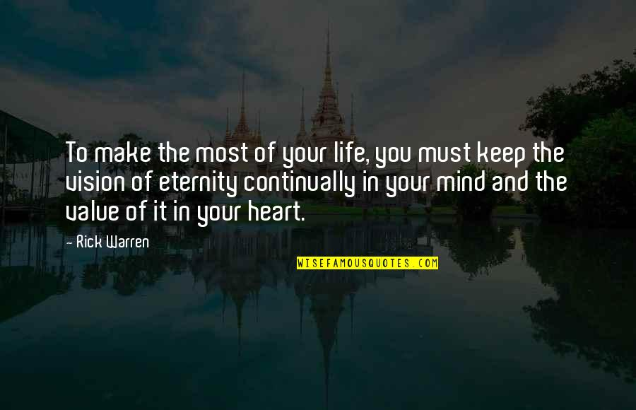 Value Your Life Quotes By Rick Warren: To make the most of your life, you