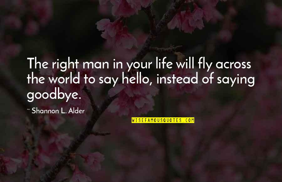 Value Your Life Quotes By Shannon L. Alder: The right man in your life will fly