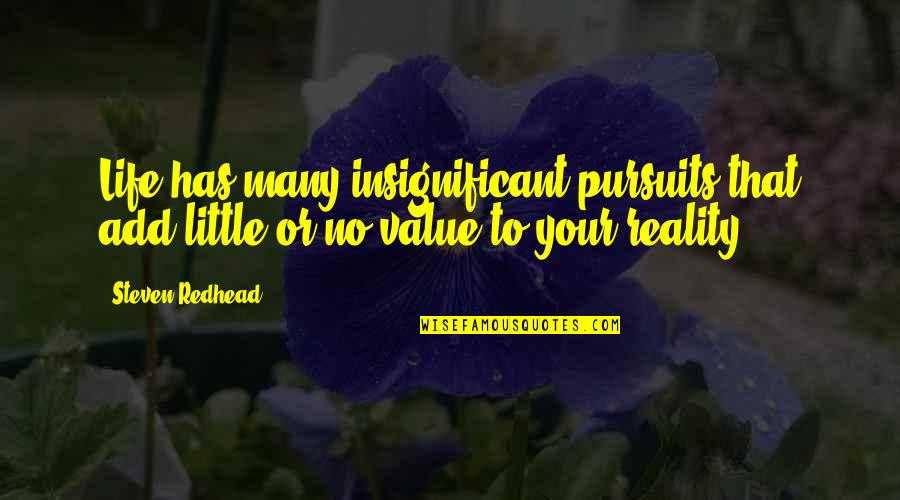 Value Your Life Quotes By Steven Redhead: Life has many insignificant pursuits that add little