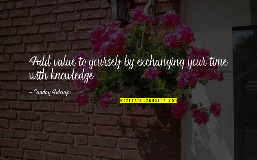 Value Your Life Quotes By Sunday Adelaja: Add value to yourself by exchanging your time