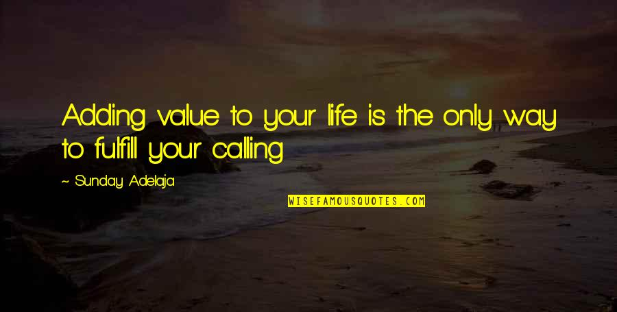 Value Your Life Quotes By Sunday Adelaja: Adding value to your life is the only