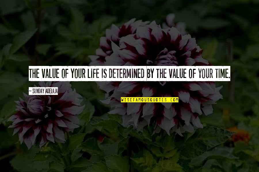 Value Your Life Quotes By Sunday Adelaja: The value of your life is determined by