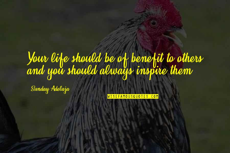 Value Your Life Quotes By Sunday Adelaja: Your life should be of benefit to others