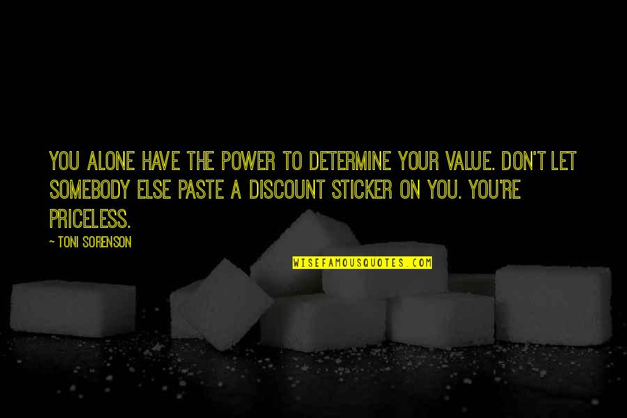 Value Your Life Quotes By Toni Sorenson: You alone have the power to determine your