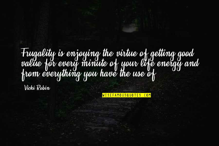Value Your Life Quotes By Vicki Robin: Frugality is enjoying the virtue of getting good