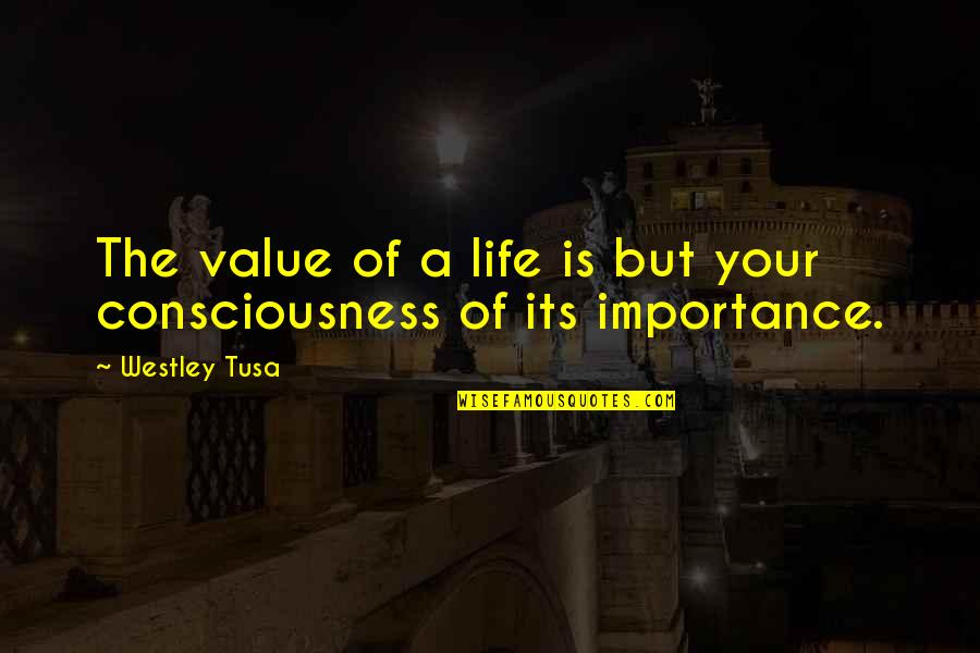Value Your Life Quotes By Westley Tusa: The value of a life is but your