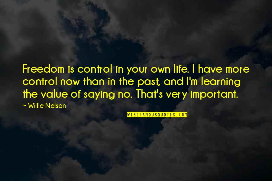 Value Your Life Quotes By Willie Nelson: Freedom is control in your own life. I