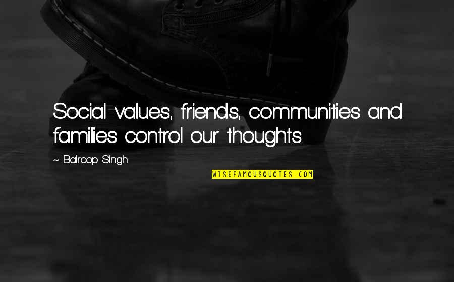 Values And Society Quotes By Balroop Singh: Social values, friends, communities and families control our