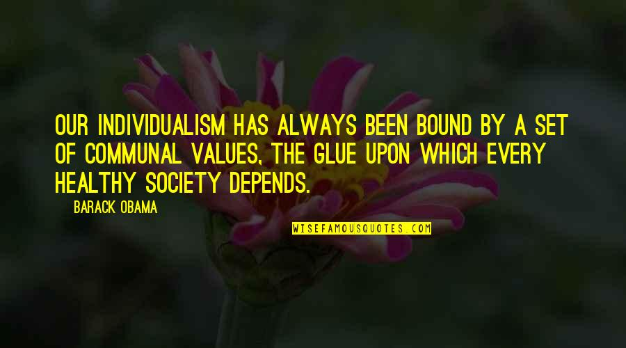 Values And Society Quotes By Barack Obama: Our individualism has always been bound by a